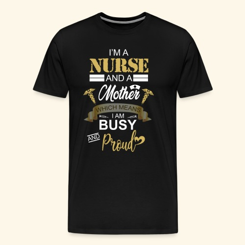 I'm a nurse and a mother - Men's Premium T-Shirt