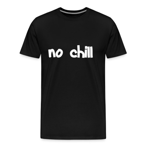 no chill - Men's Premium T-Shirt