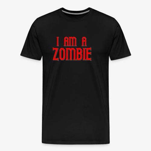 I am a Zombie - Men's Premium T-Shirt