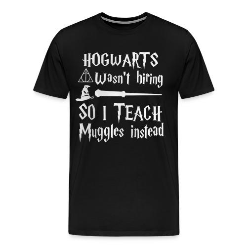 Hogwarts wasn't hiring So I teach muggles instead - Men's Premium T-Shirt