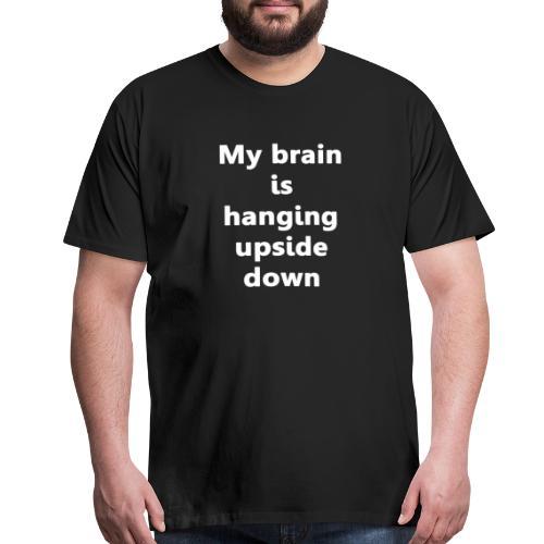 My brain is Handing Upside Down Tee - Men's Premium T-Shirt