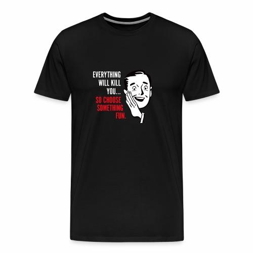 SO CHOOSE SOMETHING FUN - Men's Premium T-Shirt