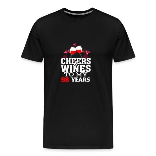 Cheer wine to my 98 years birthday gift - Men's Premium T-Shirt