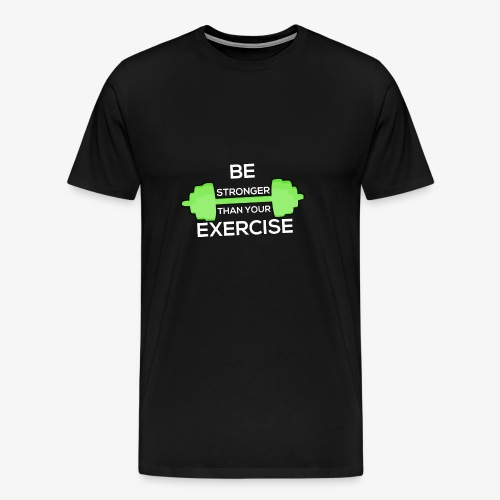 Be Stronger Than Your Exercise T-shirt Gym Workout - Men's Premium T-Shirt