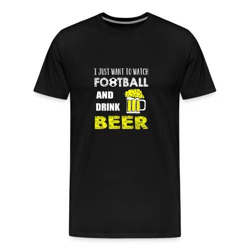 Watch FootBall And Drink Beer - Men's Premium T-Shirt