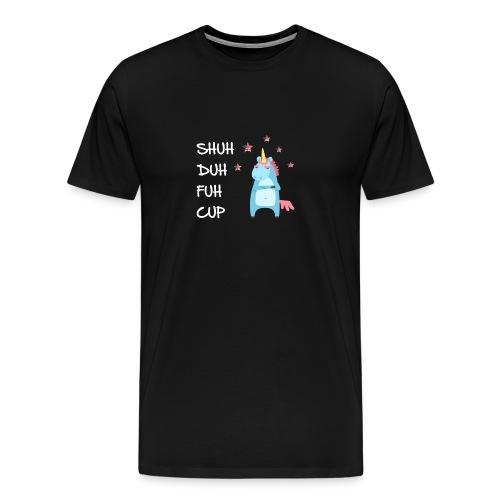 SHUH DUH FUH CUP - Men's Premium T-Shirt