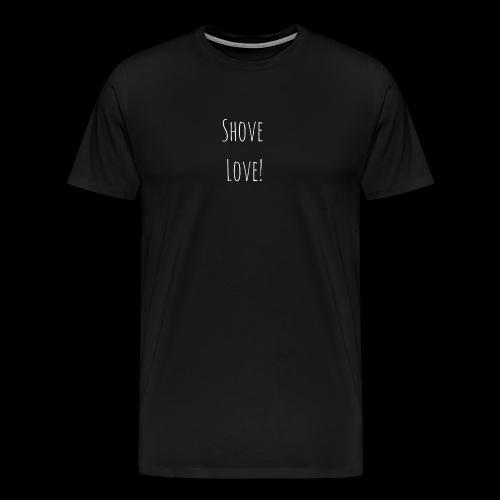 Shove Love shirt - Men's Premium T-Shirt
