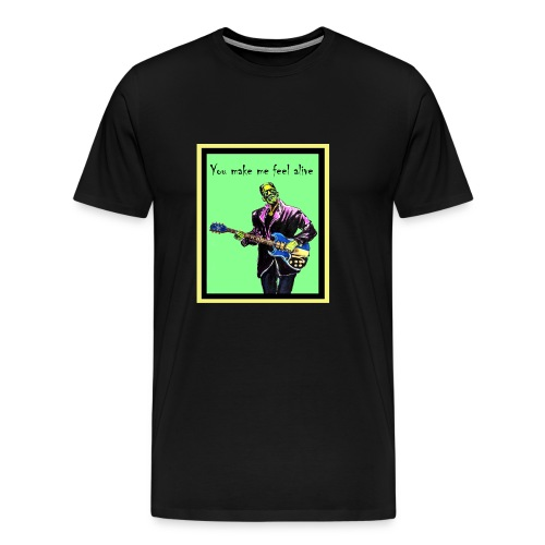 You Make Me Feel Alive - Men's Premium T-Shirt