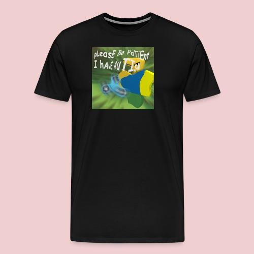 please be patient I have autism - Men's Premium T-Shirt