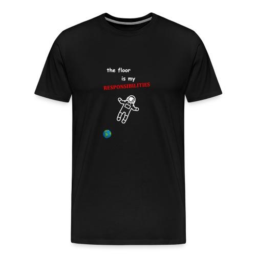 The Floor Is My Responsibilities - Men's Premium T-Shirt