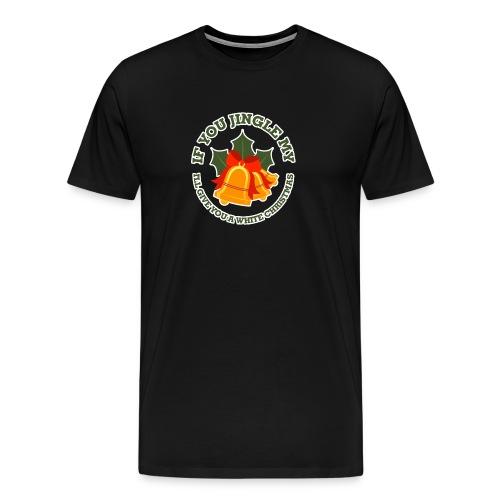Jingle My Bells Funny Adult Christmas Ugly - Men's Premium T-Shirt