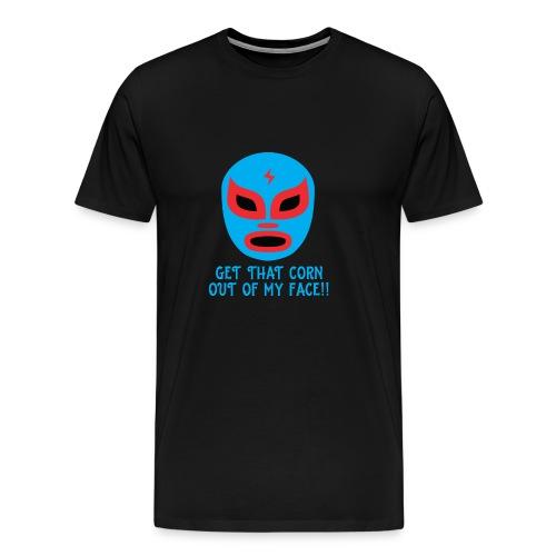 Luchador Mask Graphic - Get That Corn Out My Face! - Men's Premium T-Shirt