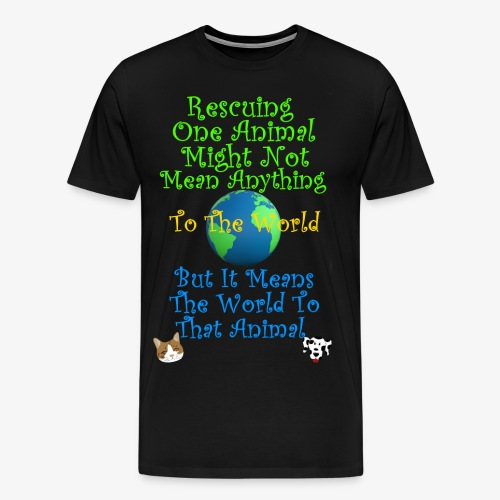 Rescuing an Animal Means The World To That Animal. - Men's Premium T-Shirt