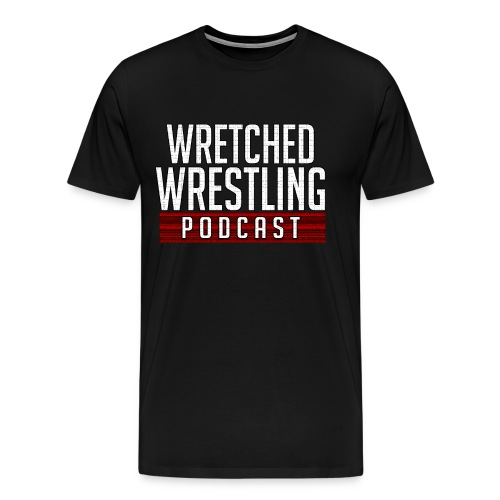 Wretched Wrestling Dark Shirt - Men's Premium T-Shirt