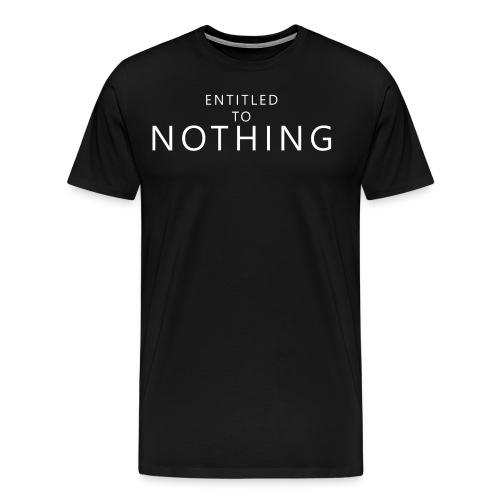 Entitled to Nothing - Men's Premium T-Shirt