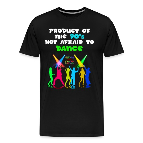 PRODUCT OF THE 90s NOT AFRAID TO DANCE - Men's Premium T-Shirt