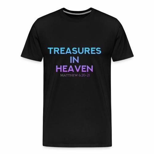 TREASURES IN HEAVEN MATTHEW 6:20-21 - Men's Premium T-Shirt