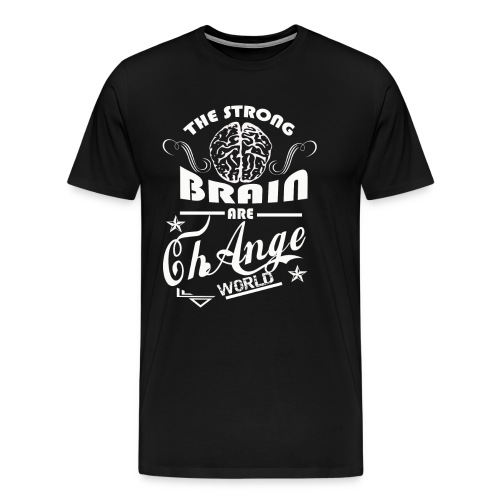 the strong brain can change the world t shirt - Men's Premium T-Shirt