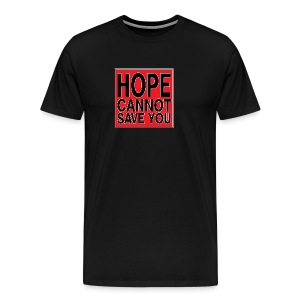 HOPE CANNOT SAVE YOU - Men's Premium T-Shirt
