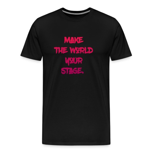make the world your stage - Men's Premium T-Shirt