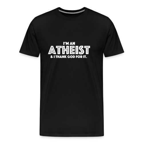 I'm an atheist & I thank God for it. - Men's Premium T-Shirt