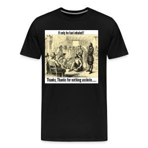 Thanks For Nothing! - Men's Premium T-Shirt