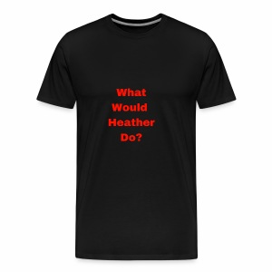 What Would Heather Chandler Do? - Men's Premium T-Shirt