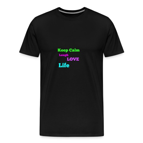 Keep Calm, Laugh, Love Life - Men's Premium T-Shirt
