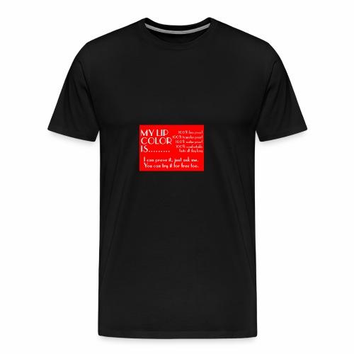 my lip color is..... - Men's Premium T-Shirt