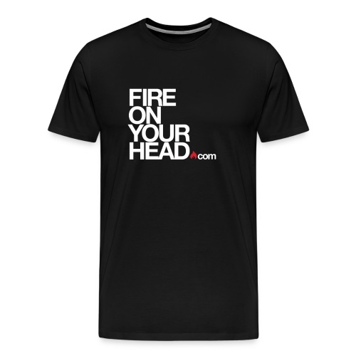 Fire On Your Head Swag | White Text - Men's Premium T-Shirt