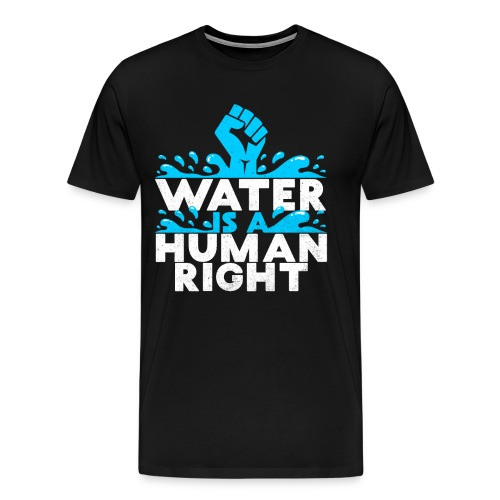 WATER IS A HUMAN RIGHT ENVIROMENTALIST SAVE EARTH - Men's Premium T-Shirt
