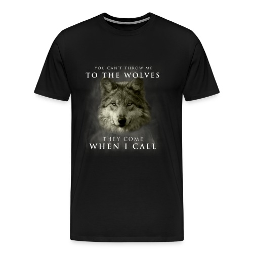 You can't throw me to the wolves - Men's Premium T-Shirt