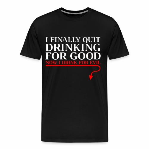 I Drink for Evil - Men's Premium T-Shirt