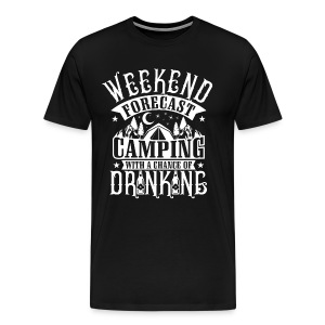 WEEKEND FORECAST CAMPING WITH A CHANCE OF DRINKIN - Men's Premium T-Shirt