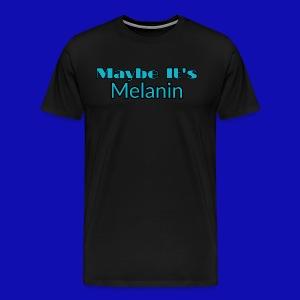 Maybe It's Melanin - Men's Premium T-Shirt