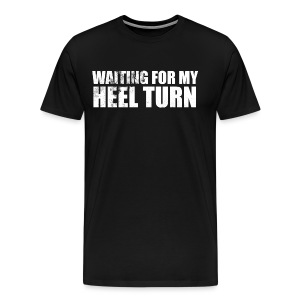 Waiting For My Heel Turn - Men's Premium T-Shirt