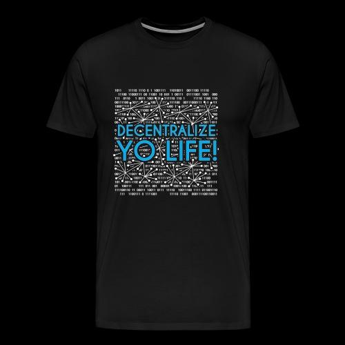 Decentralize YO Life! - Men's Premium T-Shirt