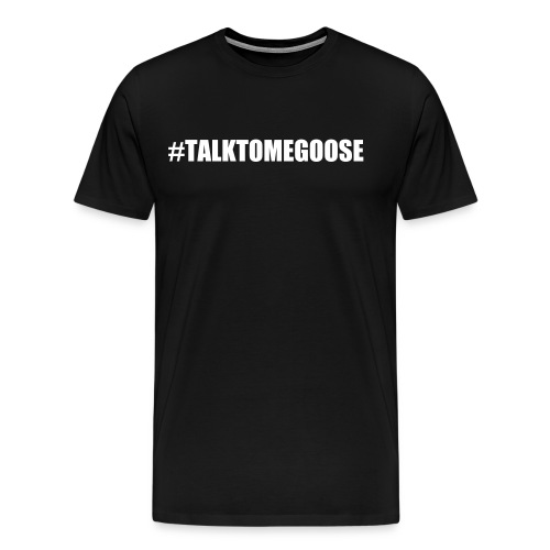 TALKTOMEGOOSE TEE - Men's Premium T-Shirt