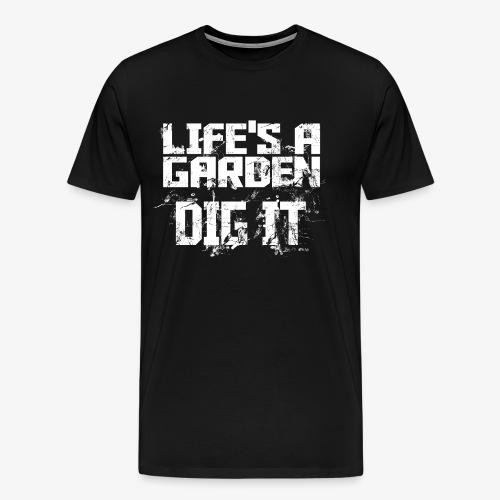 Lifes a garden dig it - Men's Premium T-Shirt