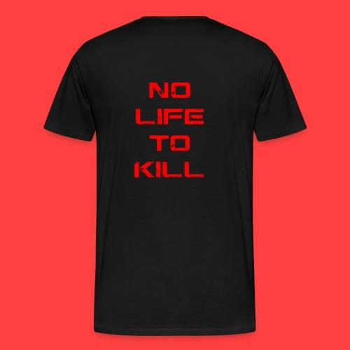 No Life To Kill - Men's Premium T-Shirt
