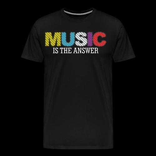 Music Is The Answer! - Men's Premium T-Shirt