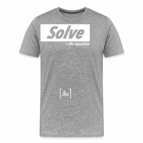Solve the Equation [fbt] - Men's Premium T-Shirt