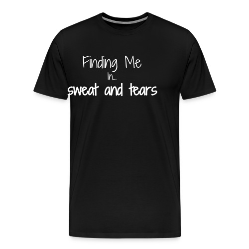 Finding me in sweat and tears - Men's Premium T-Shirt
