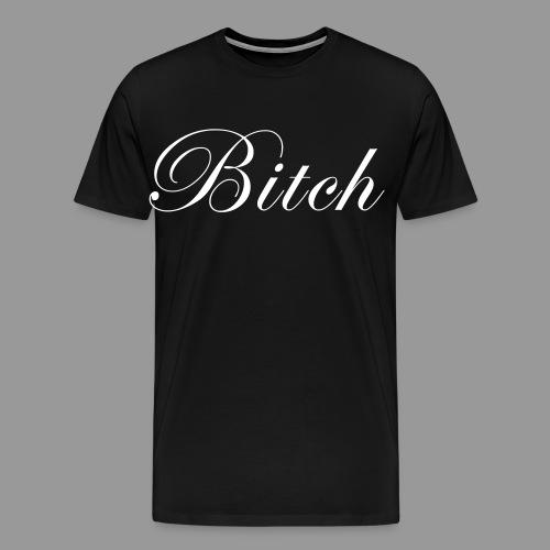 Bitch - Men's Premium T-Shirt