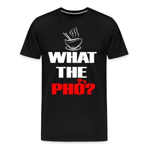 What the Pho White.png - Men's Premium T-Shirt