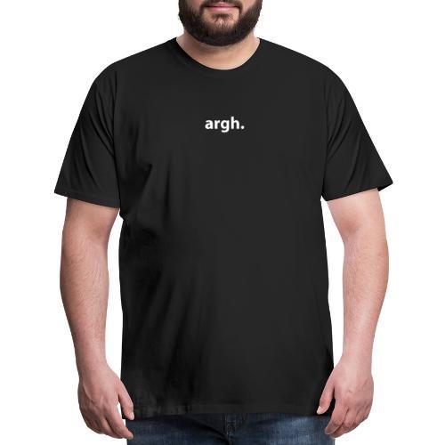 argh. - Men's Premium T-Shirt