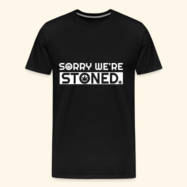 Sorry we're stoned - stoner shirt designs - smoke