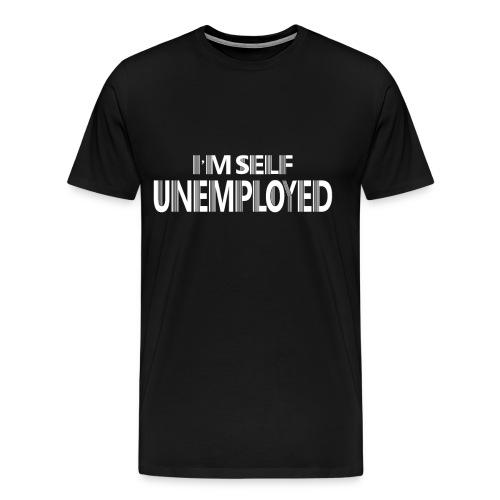 unemployed self working gift idea - Men's Premium T-Shirt