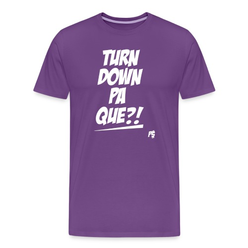 Turn Down Pa Que in White Letters - Men's Premium T-Shirt