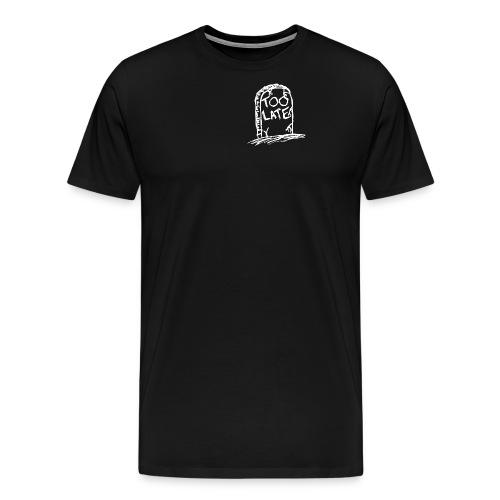Too Late - Men's Premium T-Shirt